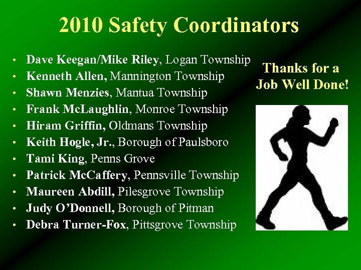 2010 Safety Coordinators • Dave Keegan/Mike Riley, Logan Township • Kenneth Allen, Mannington Township