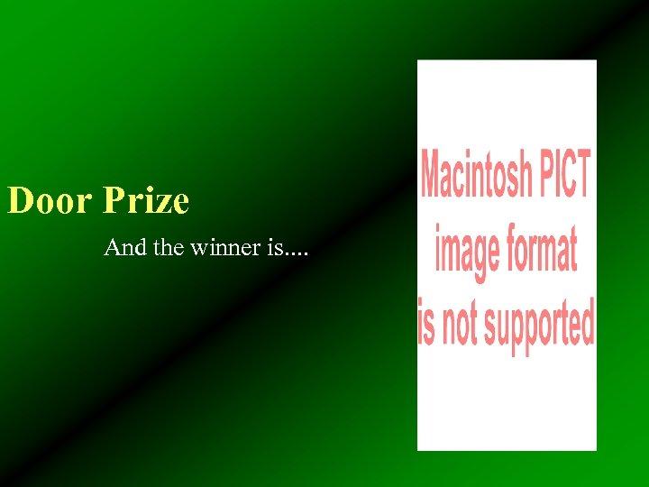 Door Prize And the winner is. .
