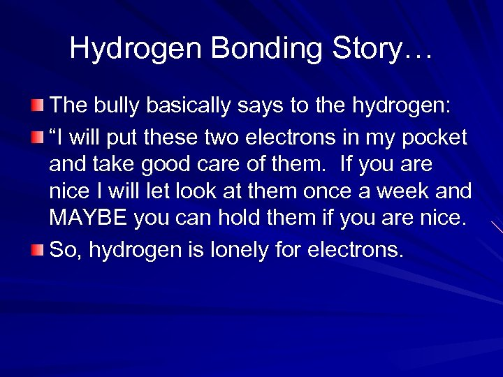 """Hydrogen Bonding Story… The bully basically says to the hydrogen: """"I will put these"""