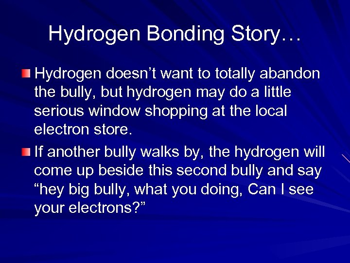 Hydrogen Bonding Story… Hydrogen doesn't want to totally abandon the bully, but hydrogen may