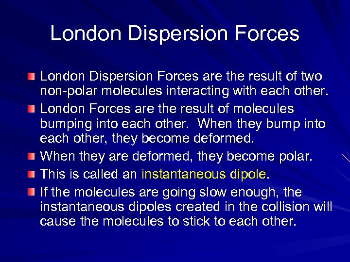 London Dispersion Forces are the result of two non-polar molecules interacting with each other.