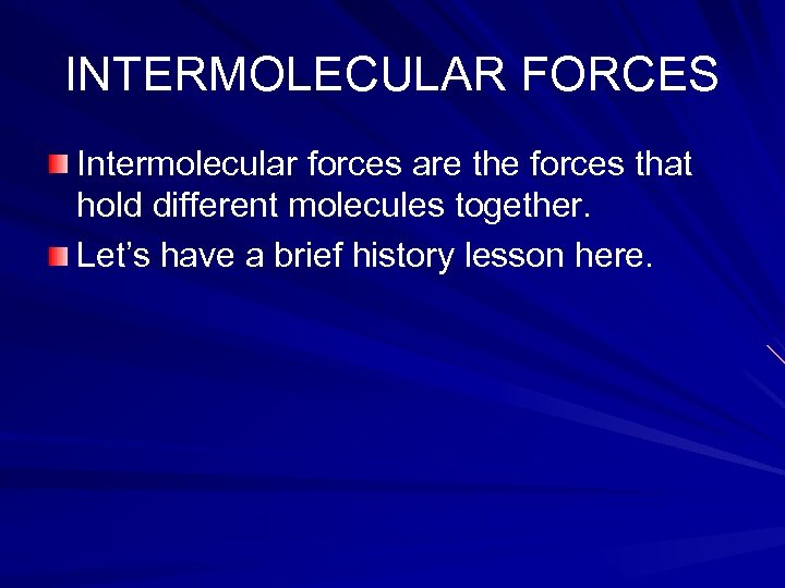 INTERMOLECULAR FORCES Intermolecular forces are the forces that hold different molecules together. Let's have
