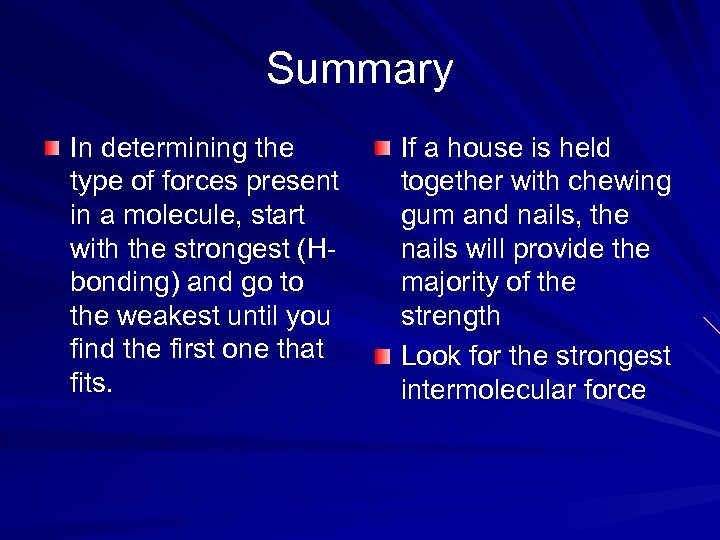Summary In determining the type of forces present in a molecule, start with the