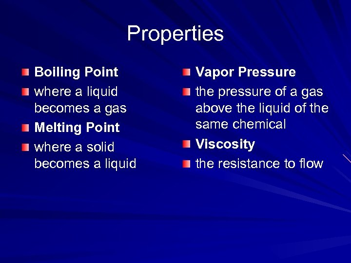Properties Boiling Point where a liquid becomes a gas Melting Point where a solid