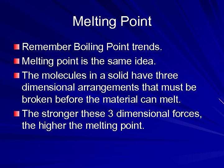 Melting Point Remember Boiling Point trends. Melting point is the same idea. The molecules