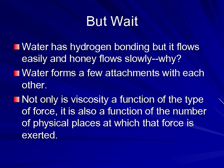 But Wait Water has hydrogen bonding but it flows easily and honey flows slowly--why?