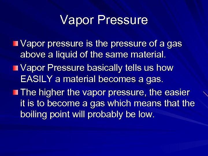 Vapor Pressure Vapor pressure is the pressure of a gas above a liquid of