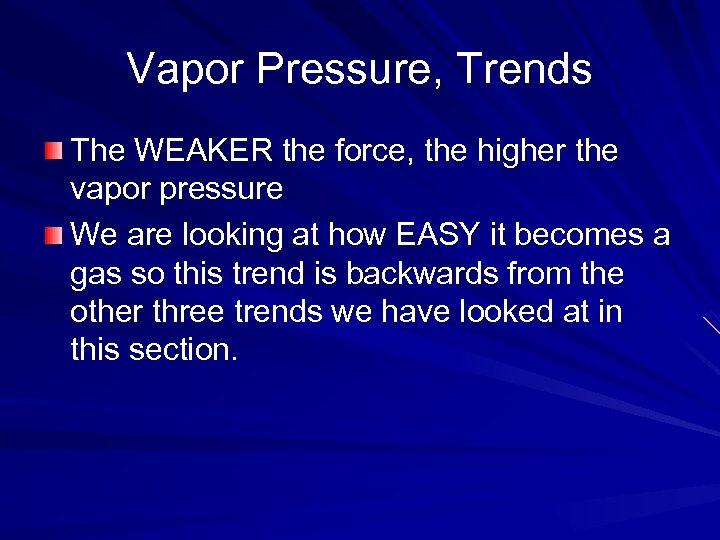 Vapor Pressure, Trends The WEAKER the force, the higher the vapor pressure We are