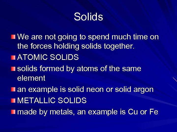Solids We are not going to spend much time on the forces holding solids