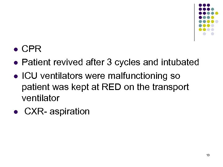 l l CPR Patient revived after 3 cycles and intubated ICU ventilators were malfunctioning