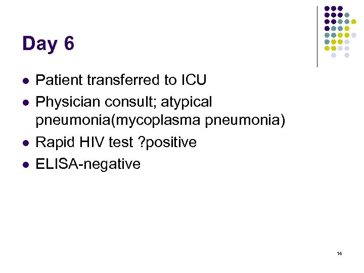 Day 6 l l Patient transferred to ICU Physician consult; atypical pneumonia(mycoplasma pneumonia) Rapid