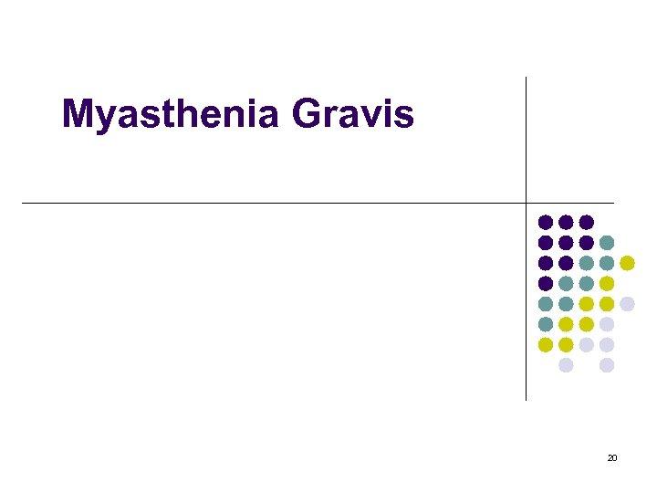 Myasthenia Gravis 20