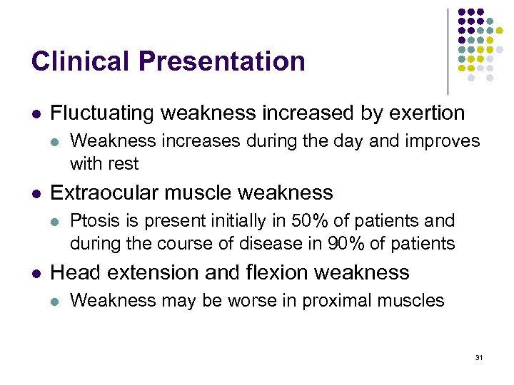 Clinical Presentation l Fluctuating weakness increased by exertion l l Extraocular muscle weakness l
