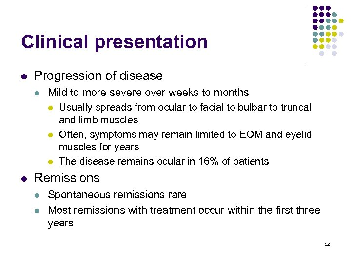 Clinical presentation l Progression of disease l l Mild to more severe over weeks