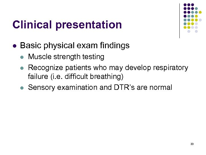 Clinical presentation l Basic physical exam findings l l l Muscle strength testing Recognize