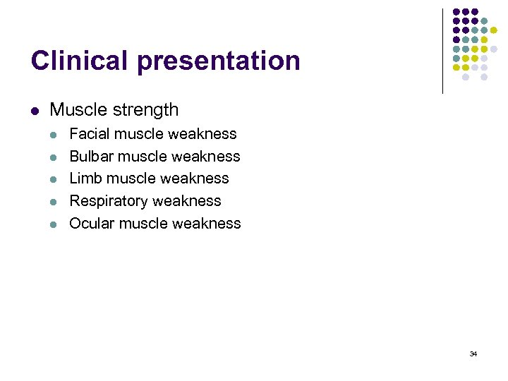 Clinical presentation l Muscle strength l l l Facial muscle weakness Bulbar muscle weakness