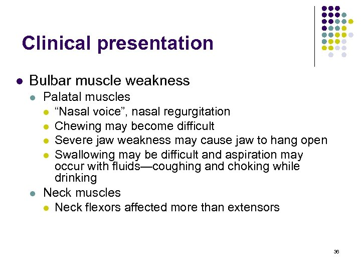 "Clinical presentation l Bulbar muscle weakness l l Palatal muscles l ""Nasal voice"", nasal"
