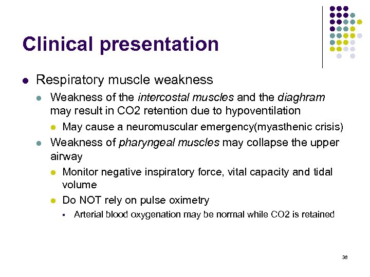 Clinical presentation l Respiratory muscle weakness l l Weakness of the intercostal muscles and