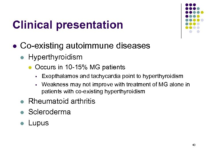Clinical presentation l Co-existing autoimmune diseases l Hyperthyroidism l Occurs in 10 -15% MG