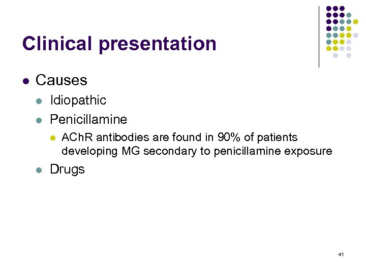 Clinical presentation l Causes l l Idiopathic Penicillamine l l ACh. R antibodies are