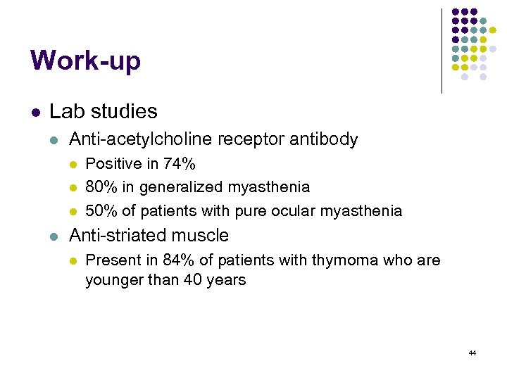 Work-up l Lab studies l Anti-acetylcholine receptor antibody l l Positive in 74% 80%
