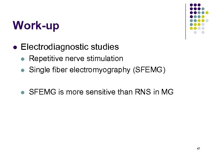 Work-up l Electrodiagnostic studies l Repetitive nerve stimulation Single fiber electromyography (SFEMG) l SFEMG