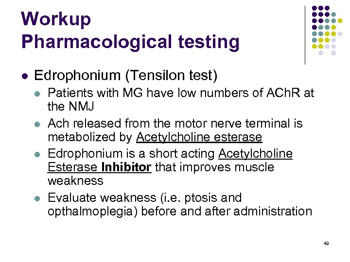 Workup Pharmacological testing l Edrophonium (Tensilon test) l l Patients with MG have low