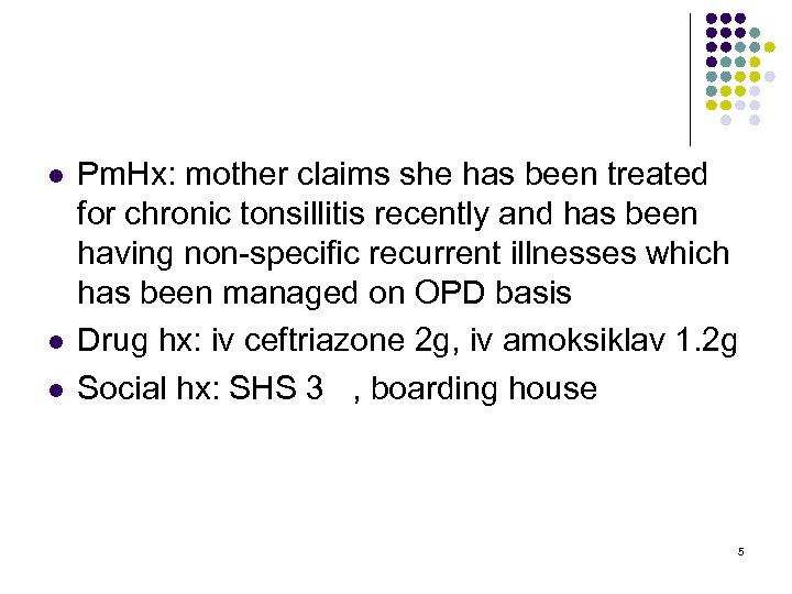 l l l Pm. Hx: mother claims she has been treated for chronic tonsillitis