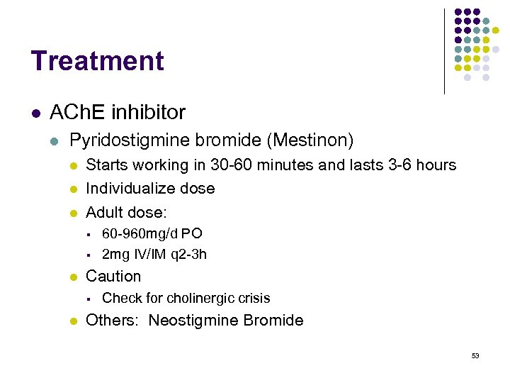 Treatment l ACh. E inhibitor l Pyridostigmine bromide (Mestinon) l l l Starts working