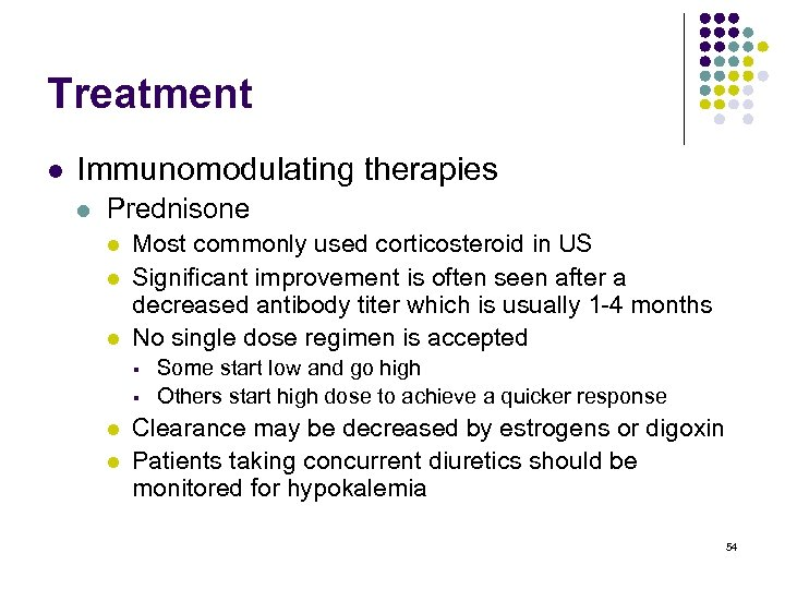 Treatment l Immunomodulating therapies l Prednisone l l l Most commonly used corticosteroid in