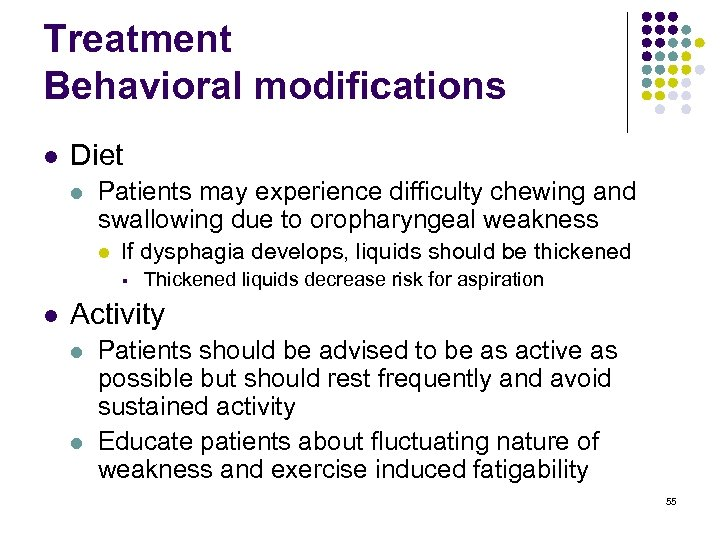 Treatment Behavioral modifications l Diet l Patients may experience difficulty chewing and swallowing due