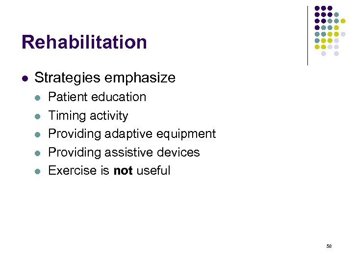 Rehabilitation l Strategies emphasize l l l Patient education Timing activity Providing adaptive equipment