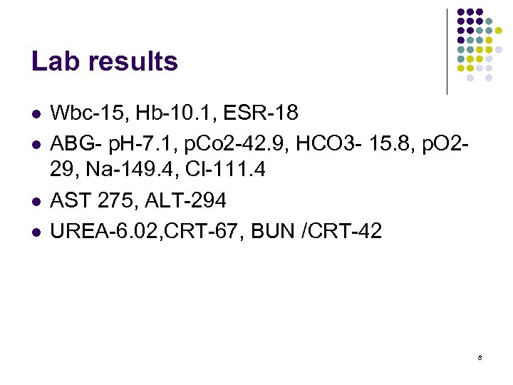 Lab results l l Wbc-15, Hb-10. 1, ESR-18 ABG- p. H-7. 1, p. Co