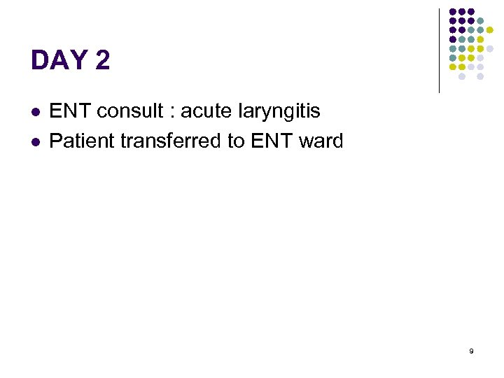 DAY 2 l l ENT consult : acute laryngitis Patient transferred to ENT ward