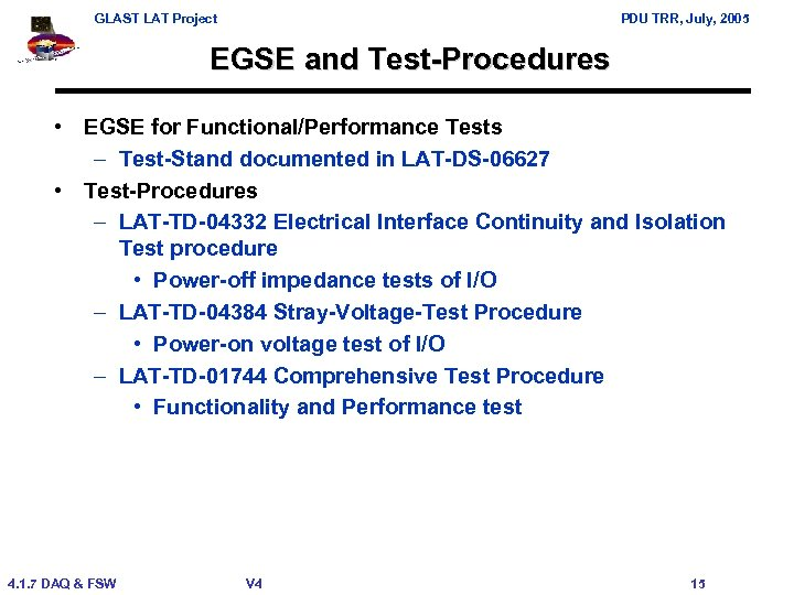 GLAST LAT Project PDU TRR, July, 2005 EGSE and Test-Procedures • EGSE for Functional/Performance