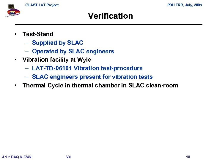 GLAST LAT Project PDU TRR, July, 2005 Verification • Test-Stand – Supplied by SLAC