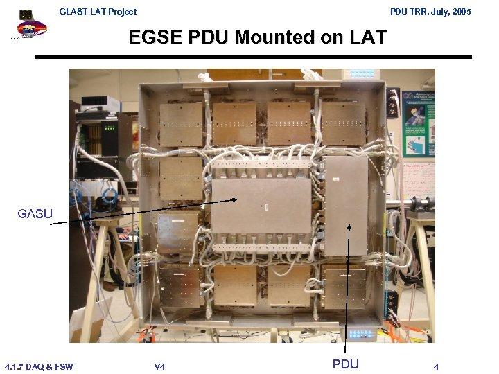 GLAST LAT Project PDU TRR, July, 2005 EGSE PDU Mounted on LAT GASU 4.