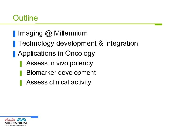 Outline ▐ ▐ ▐ Imaging @ Millennium Technology development & integration Applications in Oncology