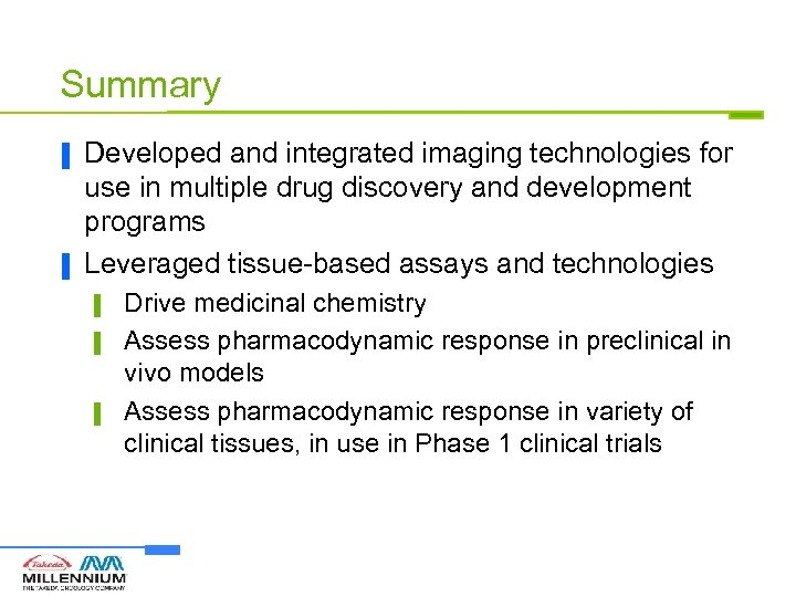 Summary ▐ ▐ Developed and integrated imaging technologies for use in multiple drug discovery