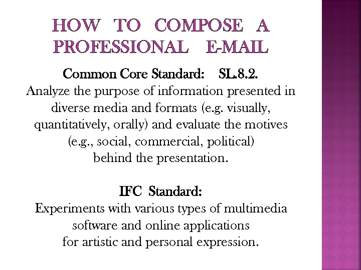 HOW TO COMPOSE A PROFESSIONAL E-MAIL Common Core Standard: SL. 8. 2. Analyze the