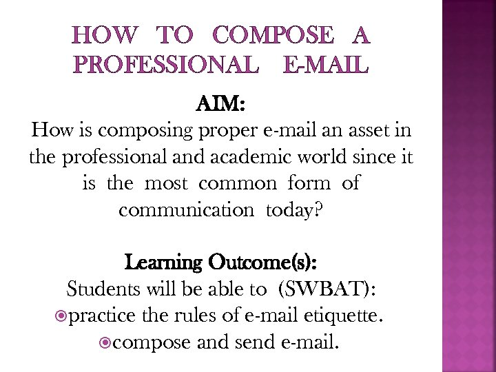 HOW TO COMPOSE A PROFESSIONAL E-MAIL AIM: How is composing proper e-mail an asset