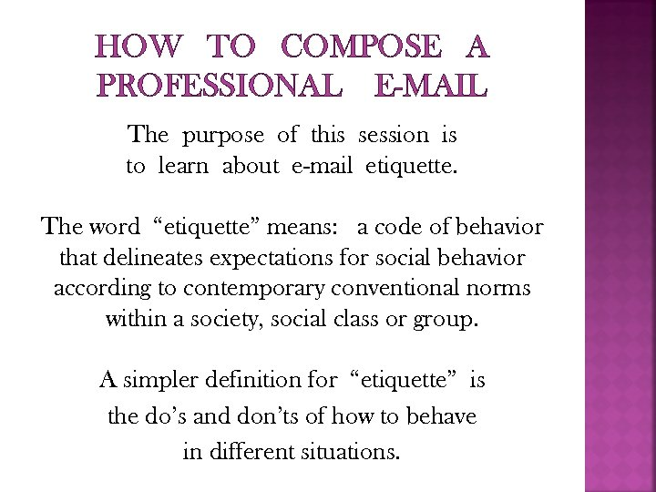 HOW TO COMPOSE A PROFESSIONAL E-MAIL The purpose of this session is to learn
