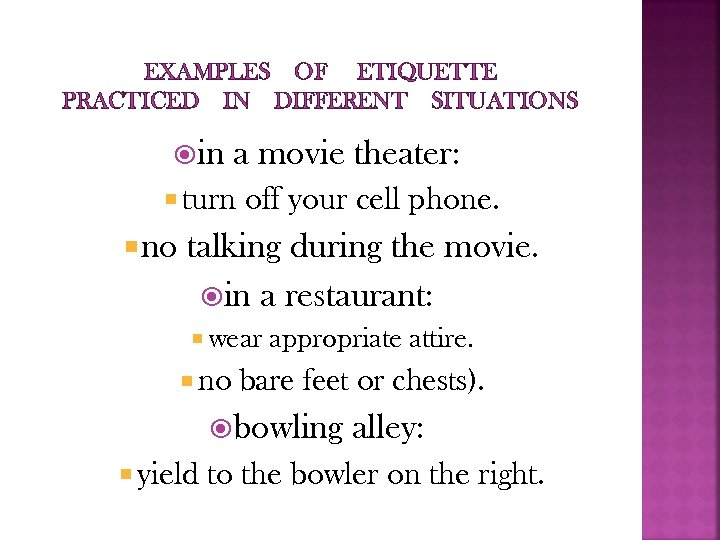 EXAMPLES OF ETIQUETTE PRACTICED IN DIFFERENT SITUATIONS in a movie theater: turn no off