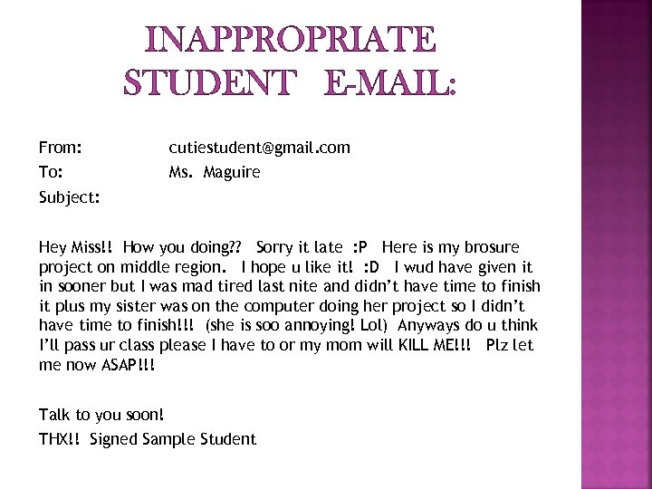 INAPPROPRIATE STUDENT E-MAIL: From: cutiestudent@gmail. com To: Ms. Maguire Subject: Hey Miss!! How you