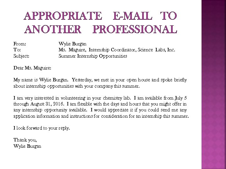 APPROPRIATE E-MAIL TO ANOTHER PROFESSIONAL From: To: Subject: Wylie Burgan Ms. Maguire, Internship Coordinator,