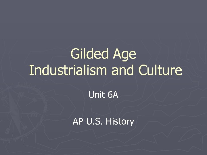 Gilded Age Industrialism and Culture Unit 6 A AP U. S. History