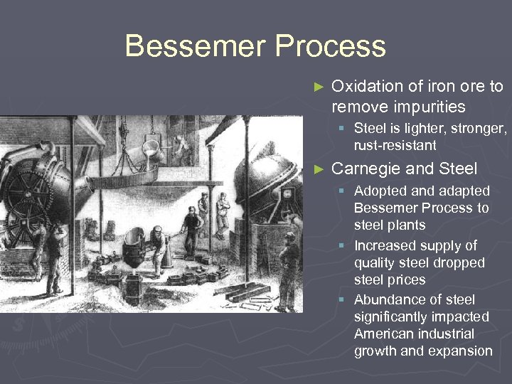 Bessemer Process ► Oxidation of iron ore to remove impurities § Steel is lighter,