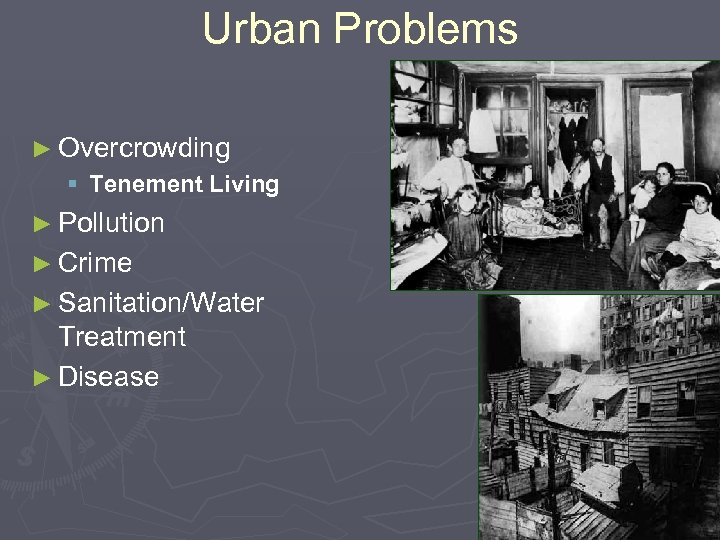 Urban Problems ► Overcrowding § Tenement Living ► Pollution ► Crime ► Sanitation/Water Treatment