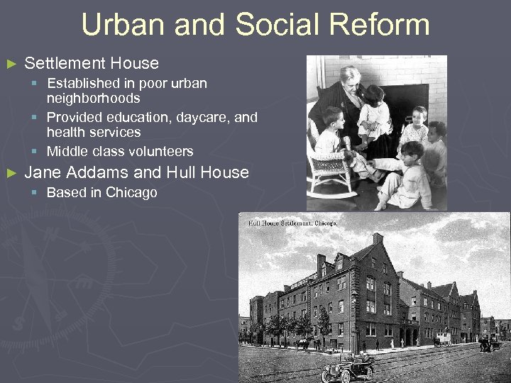 Urban and Social Reform ► Settlement House § Established in poor urban neighborhoods §