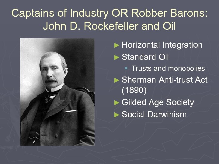 Captains of Industry OR Robber Barons: John D. Rockefeller and Oil ► Horizontal Integration